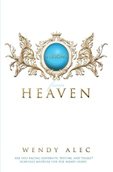 Visions From Heaven: Visitations to my Father's Chamber by [Wendy Alec]