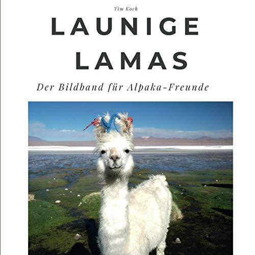 Launige Lamas: Der Bildband für Alpaka-Freunde: Der Bildband für Alpaka-Freunde. Sonderausgabe, verfügbar nur bei Amazon