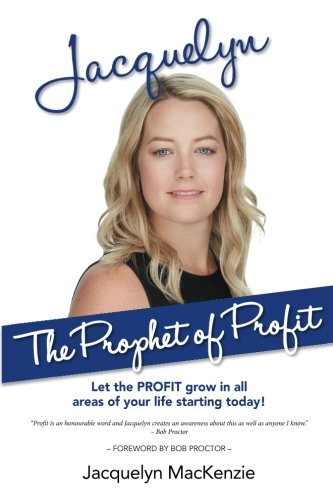 Jacquelyn - The Prophet of Profit: Let the PROFIT grow in all areas of your life starting today!