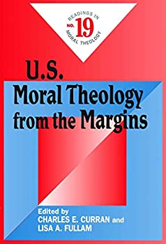 U.S Moral Theology from the Margins  Readings in Moral Theology No 19