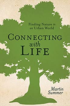Connecting With Life: Finding Nature in an Urban World by [Martin Summer]