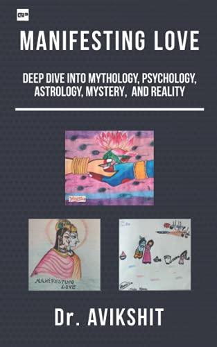Manifesting Love: Deep Dive into Mythology, Psychology, Astrology, Mystery, and Reality