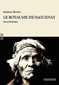 Le royaume de Saguenay par Stéphane Bardon