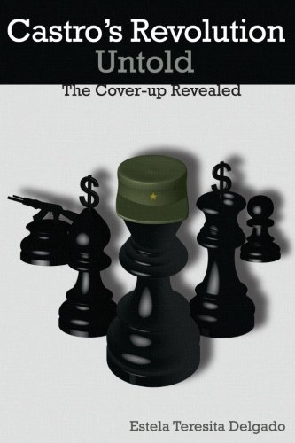 Castro's Revolution Untold: The Cover-up Revealed