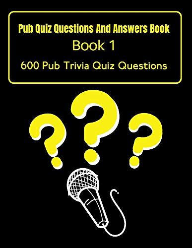 Pub Quiz Questions And Answers Book : Book 1 - 600 Pub Trivia Quiz Questions