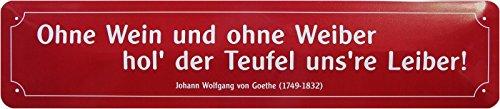 Ohne Wein und ohne Weiber - Trinkspruch Goethe Straßenschild Blechschild STR261