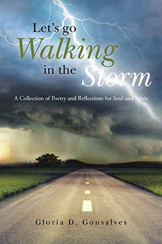 Let's Go Walking in the Storm: A Collection of Poetry and Reflections for Soul and Spirit by [Gloria D. Gonsalves]