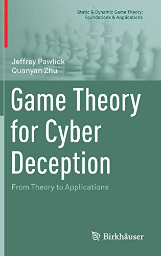 Compare Textbook Prices for Game Theory for Cyber Deception: From Theory to Applications Static & Dynamic Game Theory: Foundations & Applications 1st ed. 2021 Edition ISBN 9783030660642 by Pawlick, Jeffrey,Zhu, Quanyan
