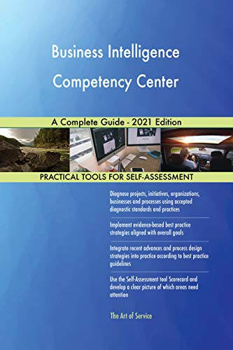 Business Intelligence Competency Center A Complete Guide - 2021 Edition (English Edition)