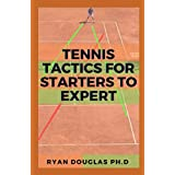 Tennis Tactics For Starters To Expert: Transform Your Game With This Master Guide