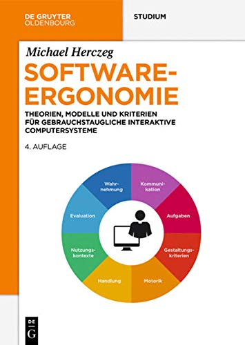 Software-Ergonomie: Theorien, Modelle und Kriterien für gebrauchstaugliche interaktive Computersysteme (De Gruyter Studium)