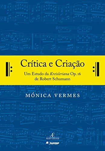 Crítica e Criação: Um Estudo da Kreisleriana Op. 16 de Robert Schumann