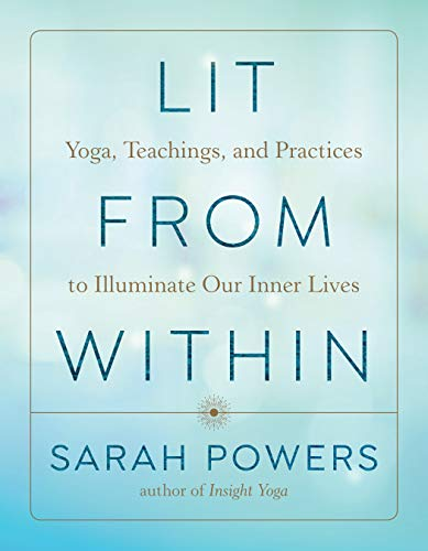 Lit from Within: Yoga, Teachings, and Practices to Illuminate Our Inner Lives