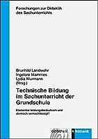 Technische Bildung im Sachunterricht der Grundschule: Elementar bildungsbedeutsam und dennoch vernachlaessigt?