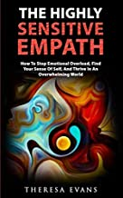 The Highly Sensitive Empath: How To Stop Emotional Overload, Find Your Sense Of Self, And Thrive In An Overwhelming World