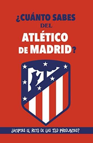 ¿Cuanto sabes del Atletico de Madrid?: ¿Aceptas el reto de las 120 preguntas? Libro del Atletico de Madrid con preguntas. Regalo de cumpleanos ... Colchonero. Regalo para seguidores del Atleti