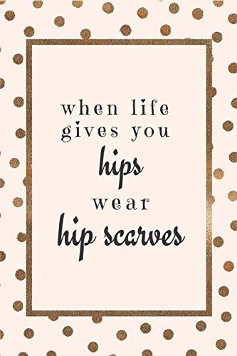 When Life Gives You Hips: Belly Dancing Notebook