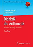 Didaktik der Arithmetik: fundiert, vielseitig, praxisnah (Mathematik Primarstufe und Sekundarstufe I + II)