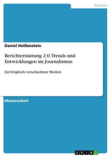 Berichterstattung 2.0. Trends und Entwicklungen im Journalismus: Ein Vergleich verschiedener Medien