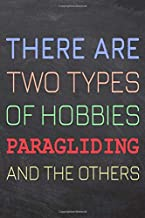 There Are Two Types of Hobbies Paragliding And The Others: Paragliding Notebook, Planner or Journal   Size 6 x 9   110 Dot Grid Pages   Office ... Gift Idea for Christmas or Birthday