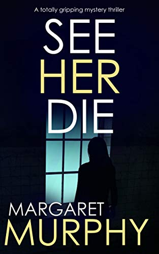 SEE HER DIE a totally gripping mystery thriller (Detective Jeff Rickman Book 2) (English Edition)