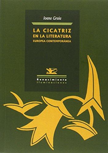 La cicatriz en la literatura europea contemporánea : Juan Marsé, Norman Manea, Hélène Cixous, Luis García Montero, Ángeles Mora (Iluminaciones, Band 105)