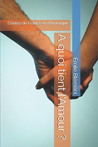 À quoi tient l'Amour ?: Contes de France et d'Amérique (French Edition)