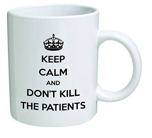 Funny Mug - Keep calm and don't kill patients, doctor, medicine - 11 OZ Coffee Mugs - Inspirational gifts and sarcasm