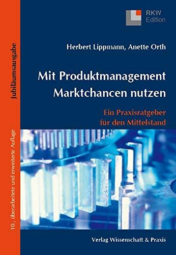 Mit Produktmanagement Marktchancen nutzen.: Ein Praxisratgeber für den Mittelstand. (RKW-Edition)