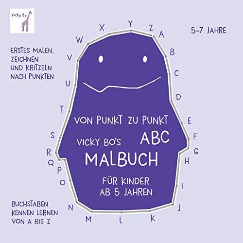 Von Punkt zu Punkt - ABC. Malbuch ab 5 Jahre: Erstes Malen, Zeichnen und Kritzeln nach Punkten. Buchstaben kennen lernen von A bis Z