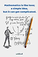 """Mathematics is like love; a simple idea, but it can get complicated.: 6"""" x 9"""" Blank Framed Paper for Drawing, Writing, Painting, Sketching and solving mathematics problems"""