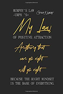 My Law Of Positive Attraction Anything That Can Go Right Will Go Right. Because The Right Mindset Is The Base Of Everything: Positivity Notebook Blank ... Positive Thinking Optimistic Thoughts Quote