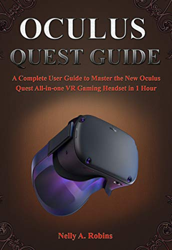 OCULUS QUEST GUIDE: A Complete User Guide to Master the New Oculus Quest All-in-one VR Gaming Headset in 1 Hour (English Edition)