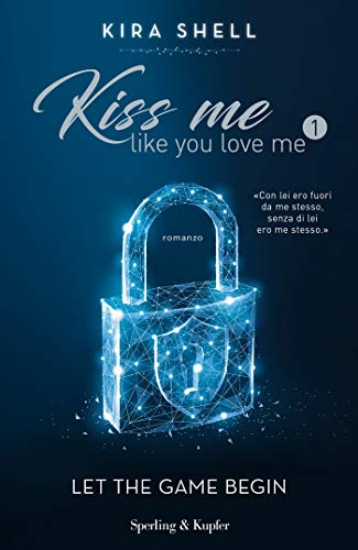 Kiss me like you love me 1: Let the game begin: Versione italiana di [Kira Shell]