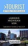 Greater Than a Tourist- Lansing Michigan USA: 50 Travel Tips from a Local (Greater Than a Tourist Michigan)