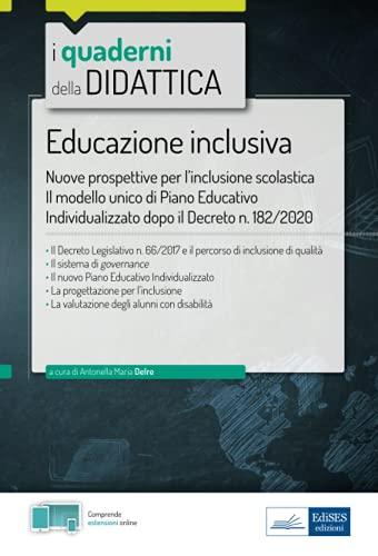 Educazione inclusiva - Nuove prospettive per l'inclusione scolastica: Il modello unico di Piano Educativo Individualizzato dopo il Decreto n. 182/2020