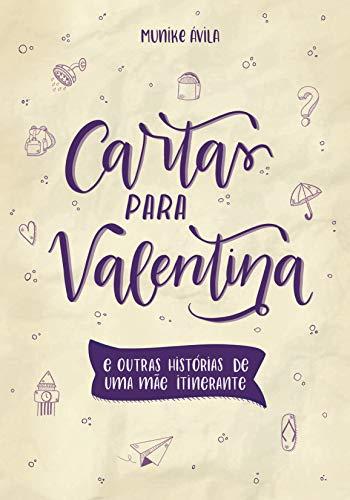 Cartas para Valentina: E outras histórias de uma mãe itinerante (Portuguese Edition)
