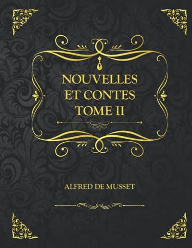 Nouvelles et Contes Tome 2: Edition Collector - Alfred de Musset