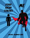 Rugby Coaches Weekly Planner 2021: Funny Superhero Gift Idea For A Rugby Coach For Men | Unique & Cool Present For Him | Large Super Hero Diary Agenda ... Book With To Do List & Calendar Views