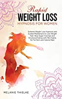 Rapid Weight Loss Hypnosis for Women: Extreme Weight Loss Hypnosis and Guided Meditations to Lose Weight Fast. Stop Sugar Cravings and Emotional Eating with Mini Habits for Fat Burn and Calorie Blast