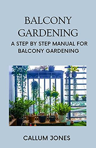 Balcony Gardening: A Step by Step Manual for Balcony Gardening (English Edition)