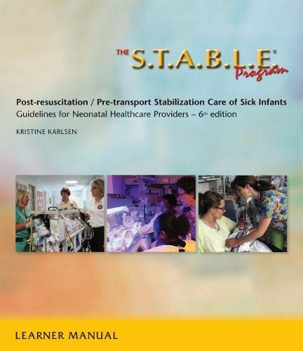 The S.T.A.B.L.E. Program, Learner Manual: Post-Resuscitation/ Pre-Transport Stabilization Care of Sick Infants- Guidelines for Neonatal Healthcare Pro ... / Post-Resuscition Stabilization)