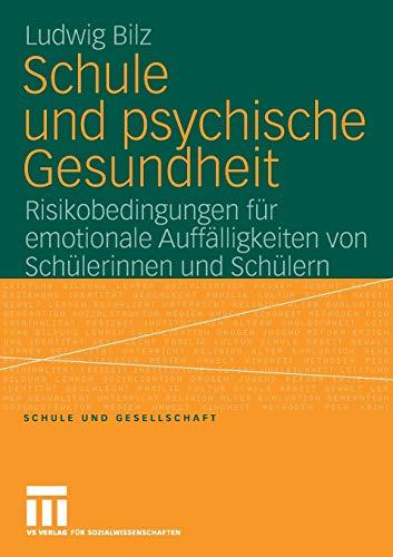 Schule und Psychische Gesundheit: Risikobedingungen für Emotionale Auffälligkeiten von Schülerinnen und Schülern (Schule und Gesellschaft) (German Edition) (Schule und Gesellschaft (42), Band 42)