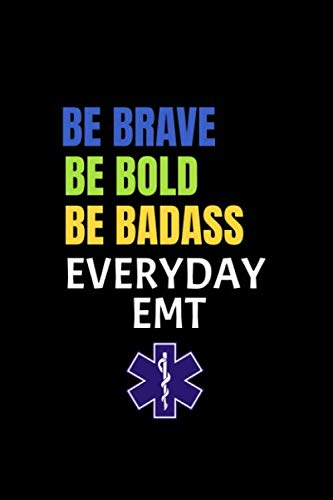 Be Brave,be bold be badass, everyday EMT: funny Paramedic EMT Gift for Paramedic EMT School Graduation First Responder Medical Student Emergency Respond New Job Gift journal/notebook