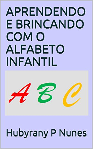 APRENDENDO E BRINCANDO COM O ALFABETO INFANTIL