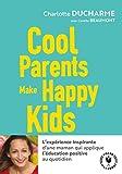 Cool parents make happy kids: Pour une éducation positive accessible à tous !