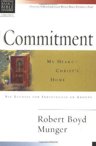 Commitment: My Heart--Christ's Home (Christian Basics Bible Studies)