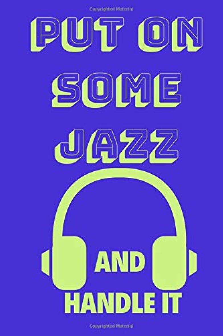 放棄位置づけるこどもの宮殿Put On Some Jazz And Handle It: Funny Music Quote Notebook / Journal For Son, Sister, Uncle Who Listens To Jazz (6''x9'')