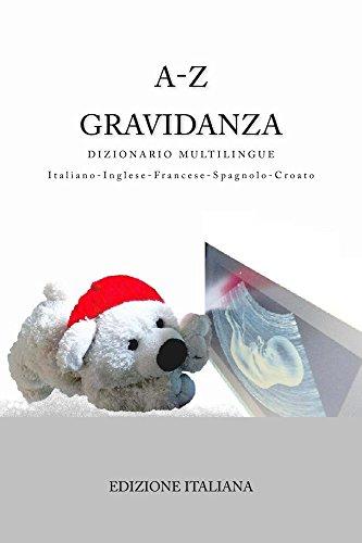 A-Z Gravidanza Dizionario Multilingue Italiano–Inglese–Francese–Spagnolo-Croato