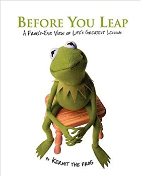 Before You Leap A Frog s Eye View of Life s Greatest Lessons